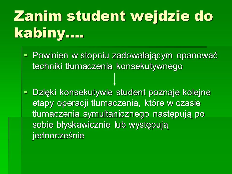 Ćwiczenia właściwe – ciąg dalszy  Studenci otrzymują wcześniej tekst przemówienia, następnie tłumaczą mówcę: a)Mając przed oczami tekst (tekst powinien być przez nich uprzednio przygotowany), b)Nie mając tekstu.