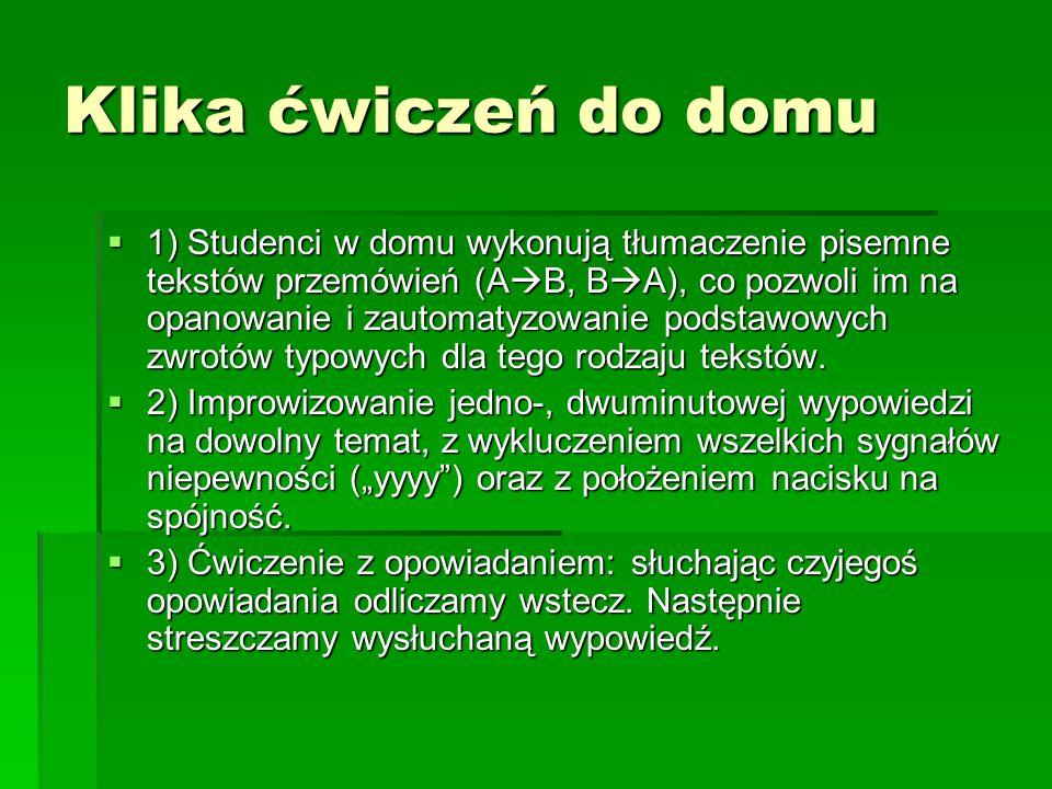 Klika ćwiczeń do domu  1) Studenci w domu wykonują tłumaczenie pisemne tekstów przemówień (A  B, B  A), co pozwoli im na opanowanie i zautomatyzowanie podstawowych zwrotów typowych dla tego rodzaju tekstów.