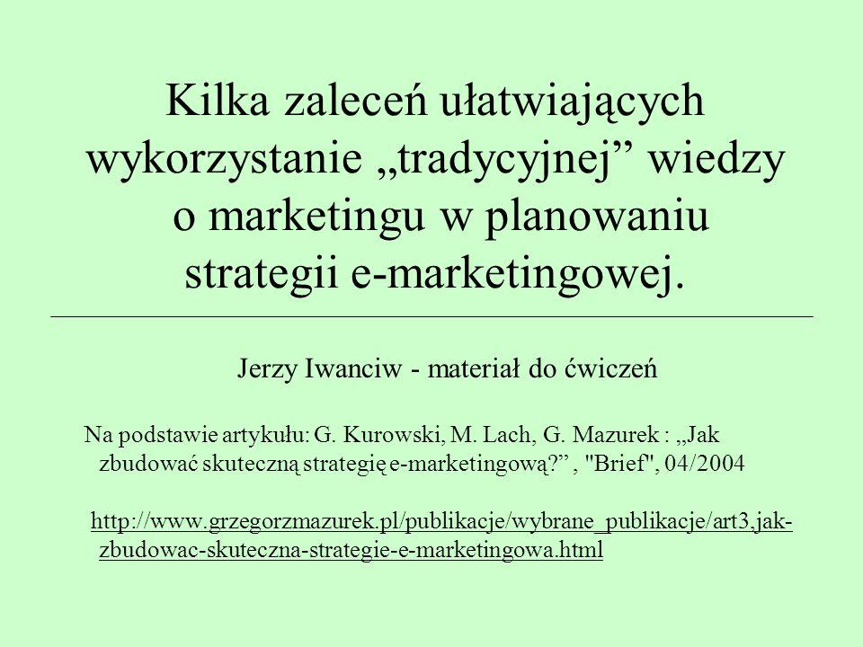 """Kilka zaleceń ułatwiających wykorzystanie """"tradycyjnej wiedzy o marketingu w planowaniu strategii e-marketingowej."""