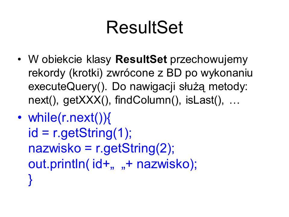 ResultSet W obiekcie klasy ResultSet przechowujemy rekordy (krotki) zwrócone z BD po wykonaniu executeQuery().