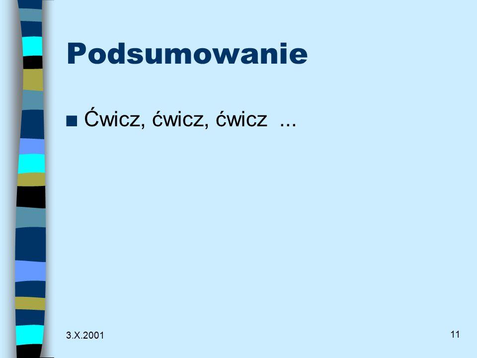 3.X.2001 11 Podsumowanie n Ćwicz, ćwicz, ćwicz...