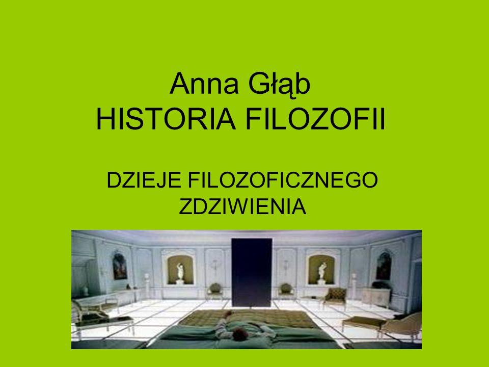 Anna Głąb HISTORIA FILOZOFII DZIEJE FILOZOFICZNEGO ZDZIWIENIA