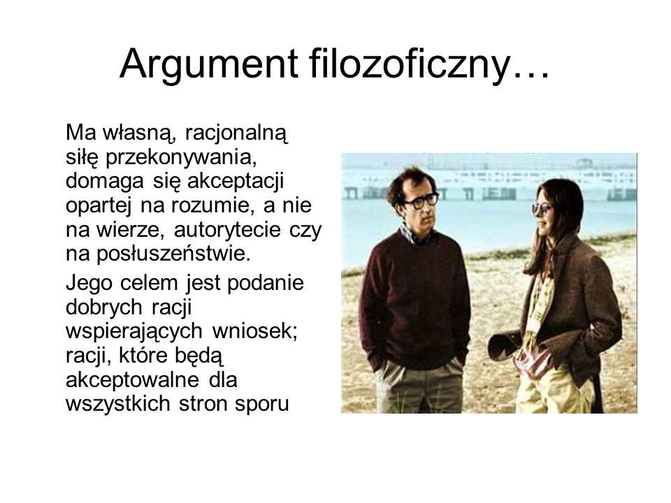 Argument filozoficzny… Ma własną, racjonalną siłę przekonywania, domaga się akceptacji opartej na rozumie, a nie na wierze, autorytecie czy na posłusz