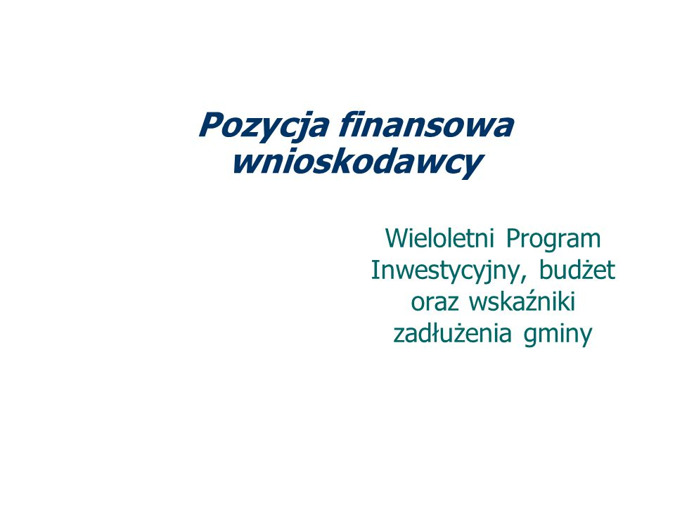 Pozycja finansowa wnioskodawcy Wieloletni Program Inwestycyjny, budżet oraz wskaźniki zadłużenia gminy