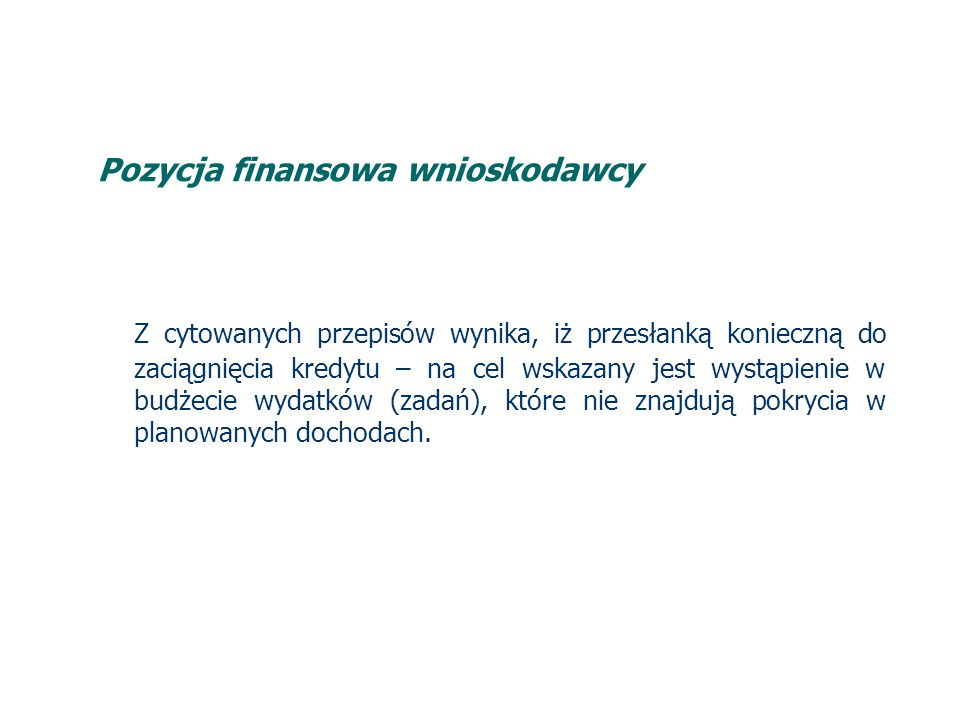 Pozycja finansowa wnioskodawcy Kwoty pożyczki, kredytu oraz emisji papierów wartościowych przeznaczonej na finansowanie zadania, która następnie będzie refinansowana ze środków funduszy strukturalnych lub Funduszu Spójności