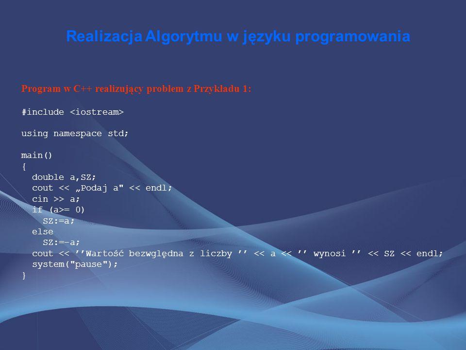Realizacja Algorytmu w języku programowania Program w C++ realizujący problem z Przykładu 1: #include using namespace std; main() { double a,SZ; cout