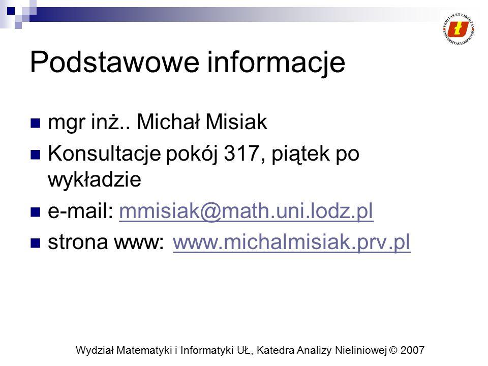 Wydział Matematyki i Informatyki UŁ, Katedra Analizy Nieliniowej © 2007 Podstawowe informacje mgr inż..
