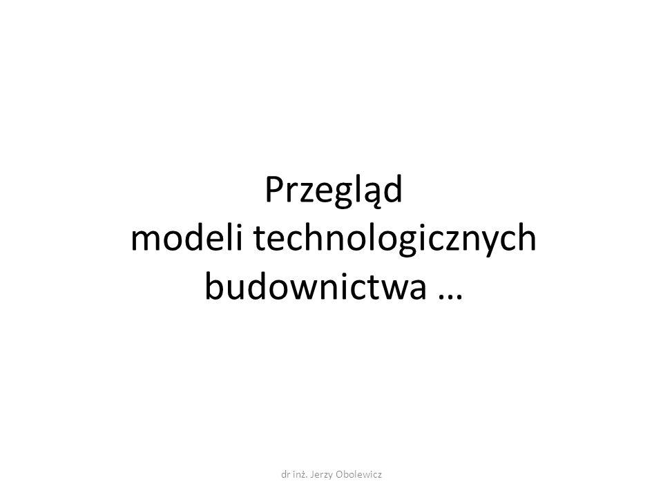 Przegląd modeli technologicznych budownictwa … dr inż. Jerzy Obolewicz