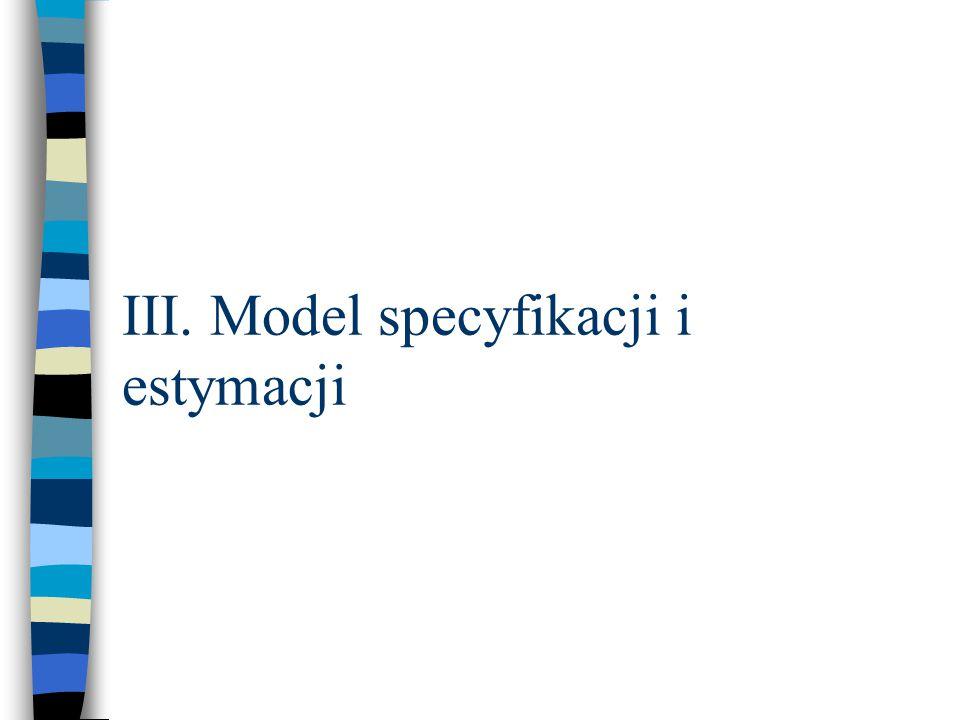 III. Model specyfikacji i estymacji