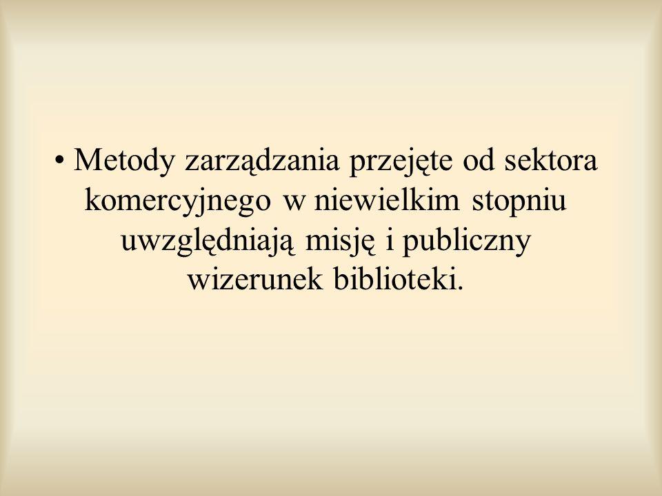 Metody zarządzania przejęte od sektora komercyjnego w niewielkim stopniu uwzględniają misję i publiczny wizerunek biblioteki.