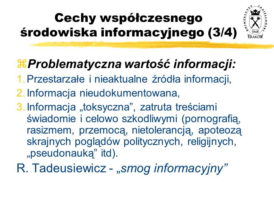 Cechy współczesnego środowiska informacyjnego (3/4) zProblematyczna wartość informacji: 1.Przestarzałe i nieaktualne źródła informacji, 2.Informacja n