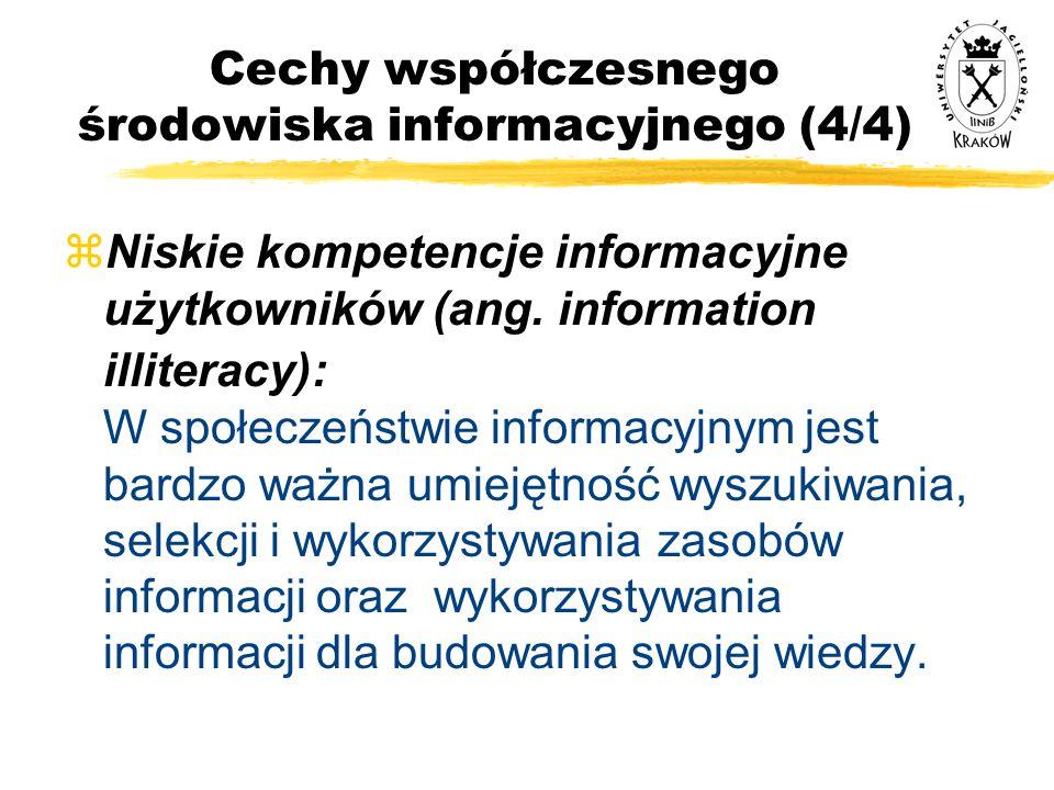 Cechy współczesnego środowiska informacyjnego (4/4) zNiskie kompetencje informacyjne użytkowników (ang. information illiteracy): W społeczeństwie info
