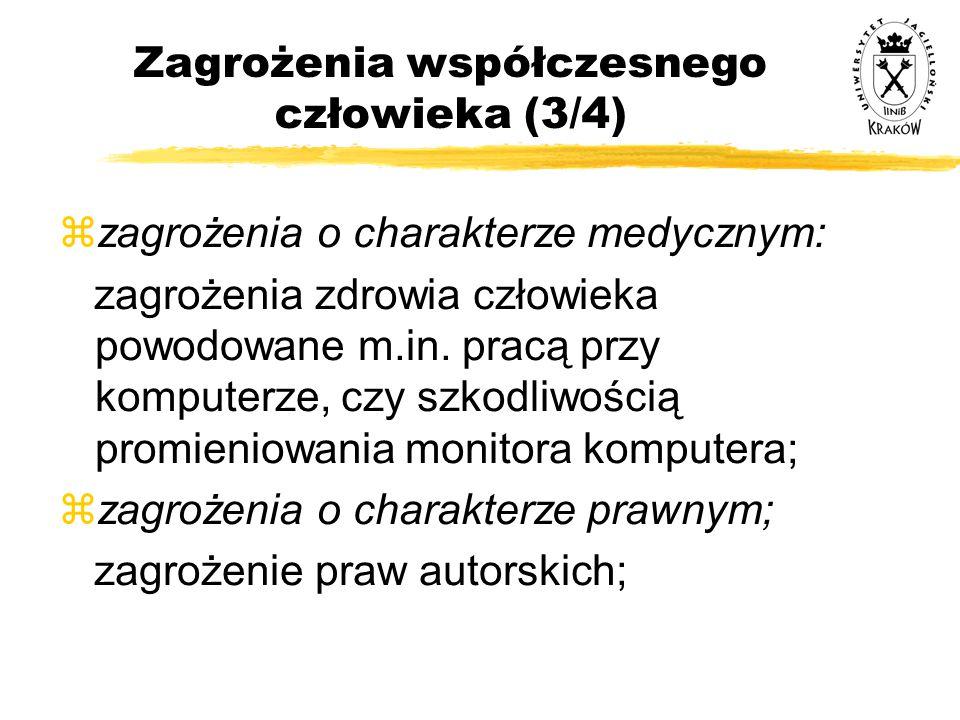 Zagrożenia współczesnego człowieka (3/4)  zagrożenia o charakterze medycznym: zagrożenia zdrowia człowieka powodowane m.in. pracą przy komputerze, cz