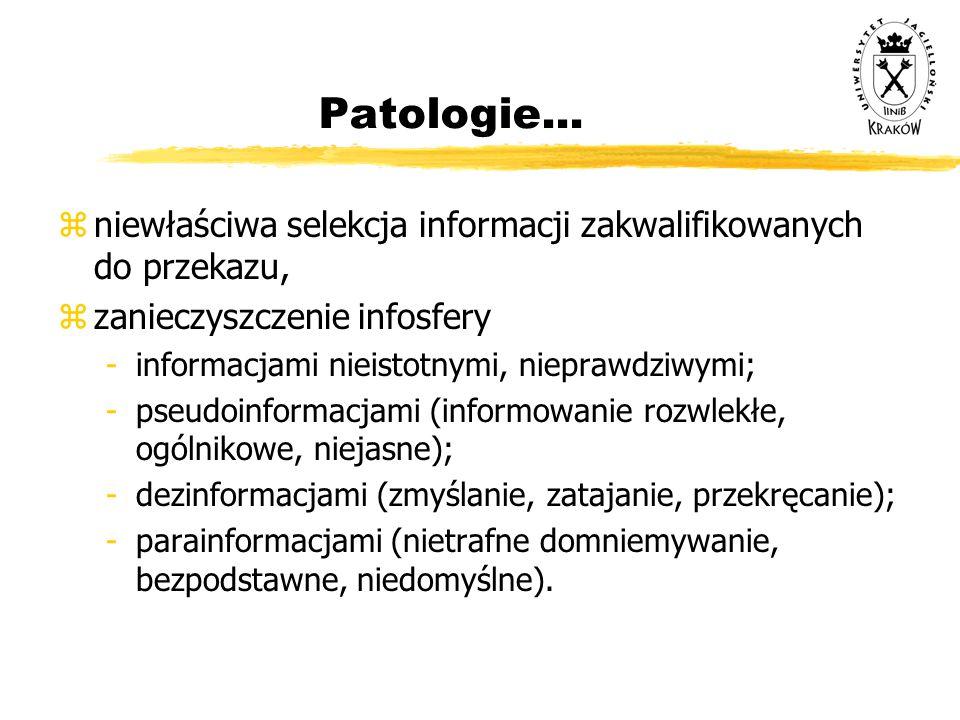 Patologie... zniewłaściwa selekcja informacji zakwalifikowanych do przekazu, z zanieczyszczenie infosfery -informacjami nieistotnymi, nieprawdziwymi;