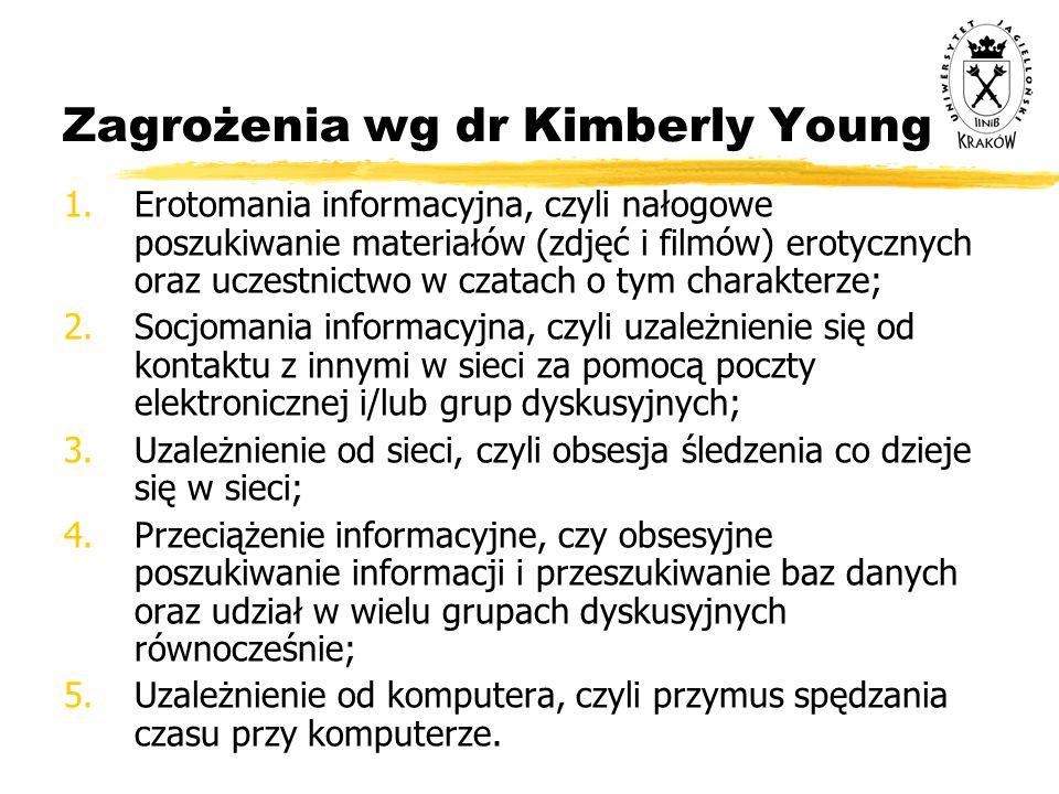 Zagrożenia wg dr Kimberly Young 1.Erotomania informacyjna, czyli nałogowe poszukiwanie materiałów (zdjęć i filmów) erotycznych oraz uczestnictwo w cza