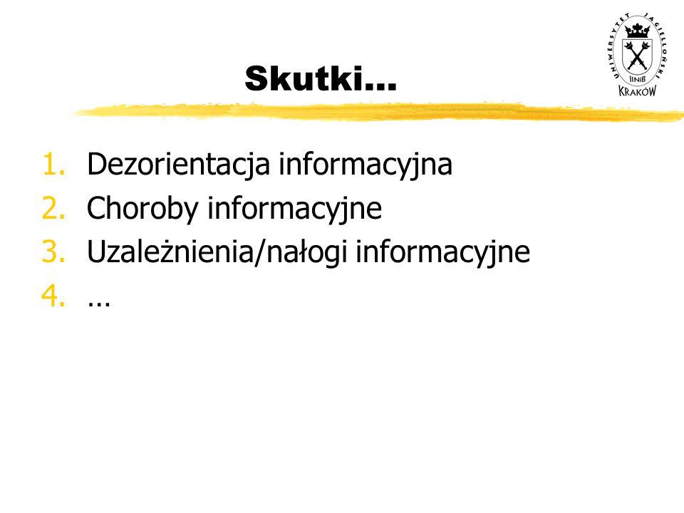 Skutki... 1.Dezorientacja informacyjna 2.Choroby informacyjne 3.Uzależnienia/nałogi informacyjne 4.…