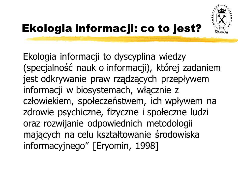 Ekologia informacji: co to jest? Ekologia informacji to dyscyplina wiedzy (specjalność nauk o informacji), której zadaniem jest odkrywanie praw rządzą
