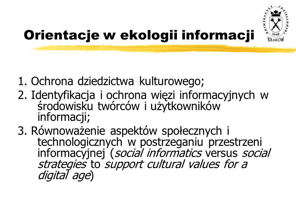 Orientacje w ekologii informacji 1. Ochrona dziedzictwa kulturowego; 2. Identyfikacja i ochrona więzi informacyjnych w środowisku twórców i użytkownik