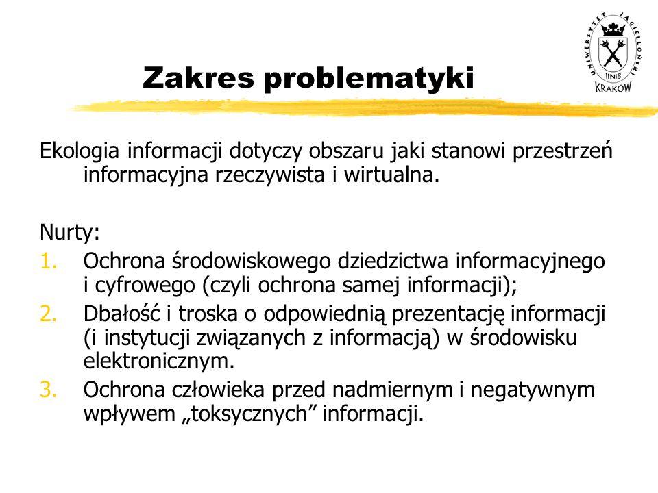 Zakres problematyki Ekologia informacji dotyczy obszaru jaki stanowi przestrzeń informacyjna rzeczywista i wirtualna. Nurty: 1.Ochrona środowiskowego