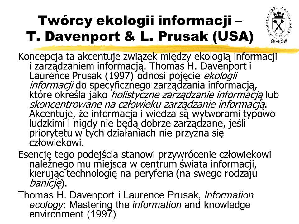 Twórcy ekologii informacji – T. Davenport & L. Prusak (USA) Koncepcja ta akcentuje związek między ekologią informacji i zarządzaniem informacją. Thoma