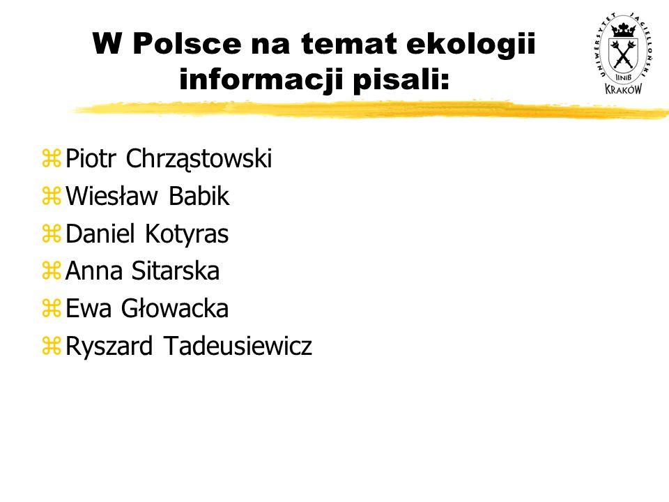 W Polsce na temat ekologii informacji pisali: zPiotr Chrząstowski zWiesław Babik zDaniel Kotyras zAnna Sitarska zEwa Głowacka zRyszard Tadeusiewicz