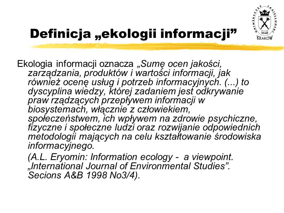 """Definicja """"ekologii informacji"""" Ekologia informacji oznacza """"Sumę ocen jakości, zarządzania, produktów i wartości informacji, jak również ocenę usług"""