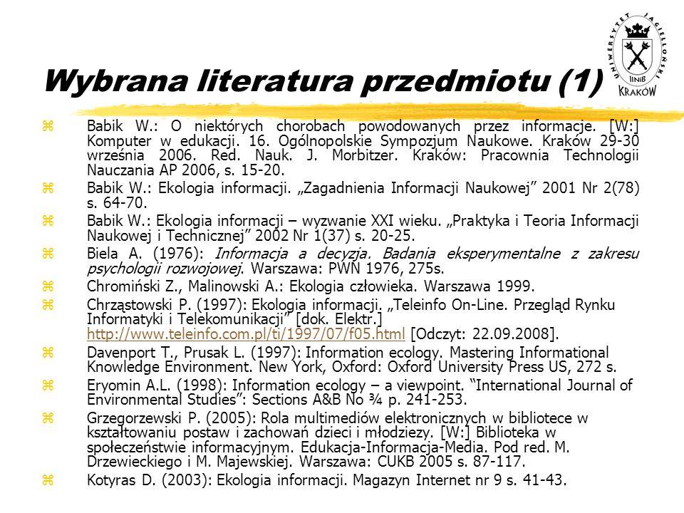 Wybrana literatura przedmiotu (1) zBabik W.: O niektórych chorobach powodowanych przez informacje. [W:] Komputer w edukacji. 16. Ogólnopolskie Sympozj