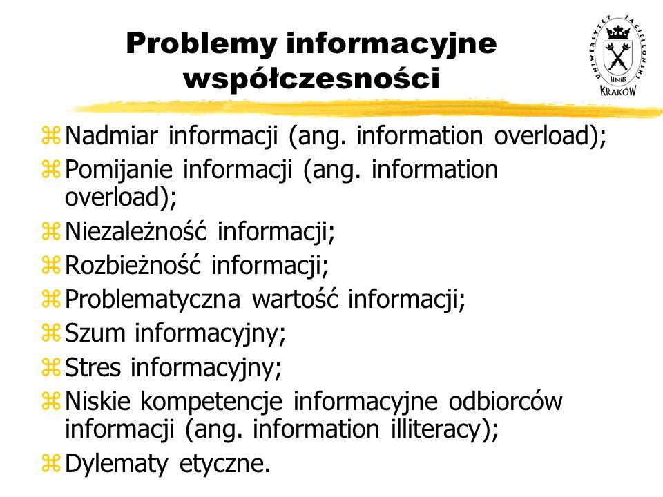 Problemy informacyjne współczesności zNadmiar informacji (ang. information overload); zPomijanie informacji (ang. information overload); zNiezależność