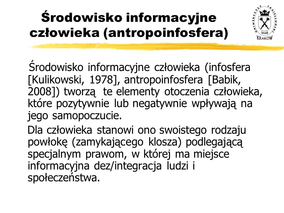 Środowisko informacyjne człowieka (antropoinfosfera) Środowisko informacyjne człowieka (infosfera [Kulikowski, 1978], antropoinfosfera [Babik, 2008])