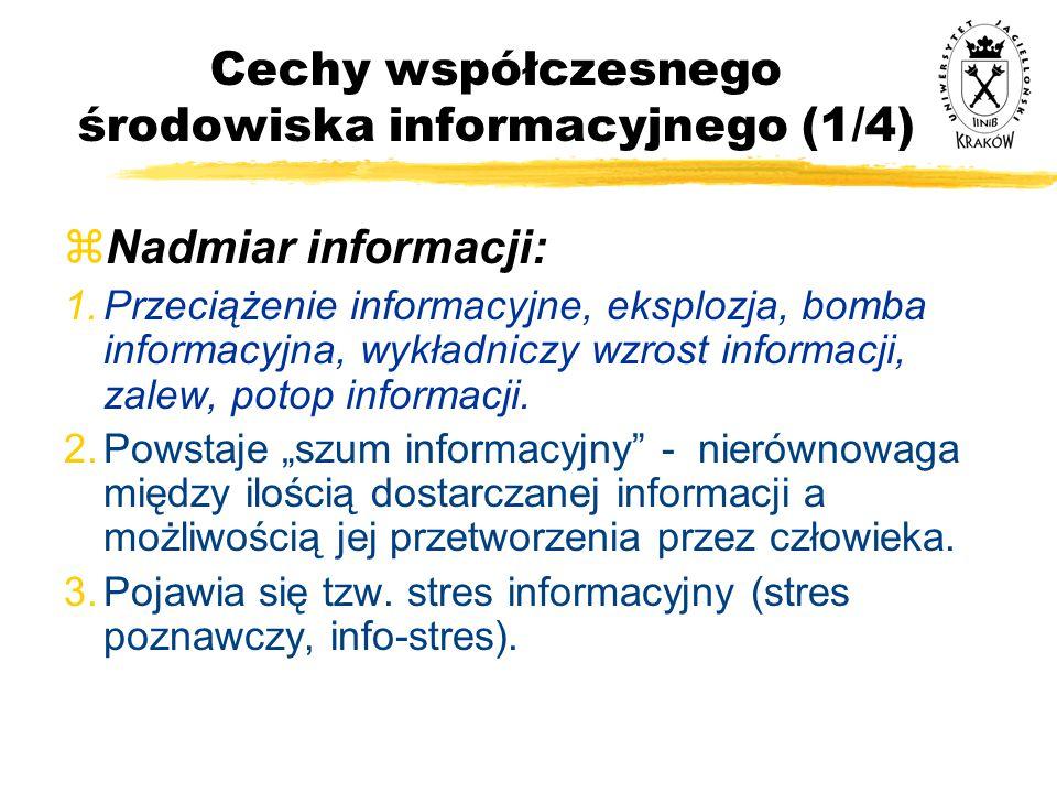 Cechy współczesnego środowiska informacyjnego (1/4) zNadmiar informacji: 1.Przeciążenie informacyjne, eksplozja, bomba informacyjna, wykładniczy wzros