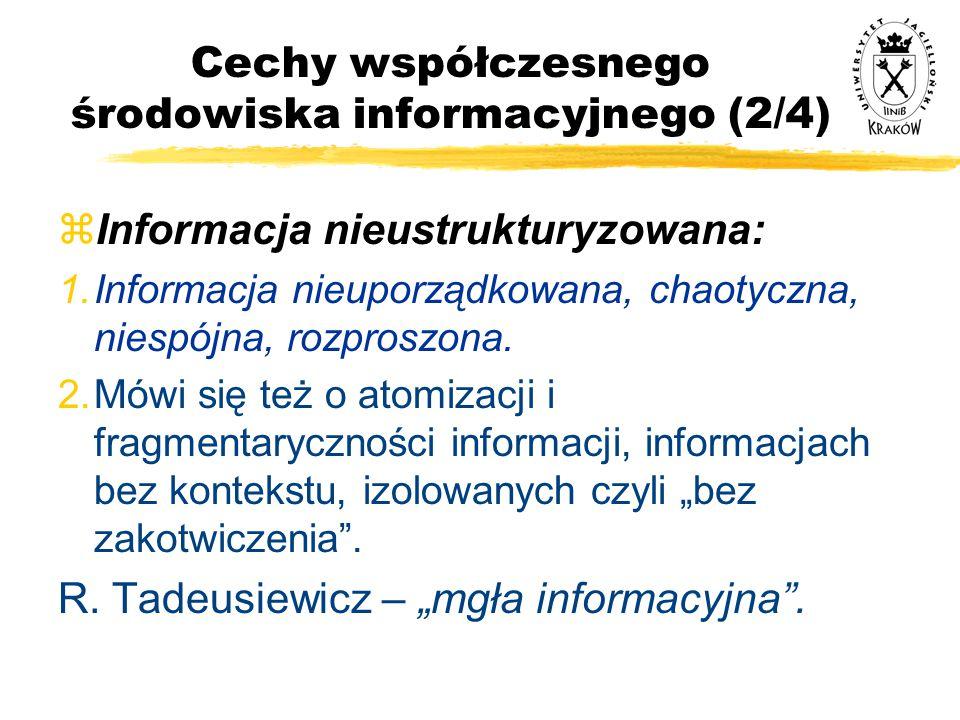Cechy współczesnego środowiska informacyjnego (2/4) zInformacja nieustrukturyzowana: 1.Informacja nieuporządkowana, chaotyczna, niespójna, rozproszona