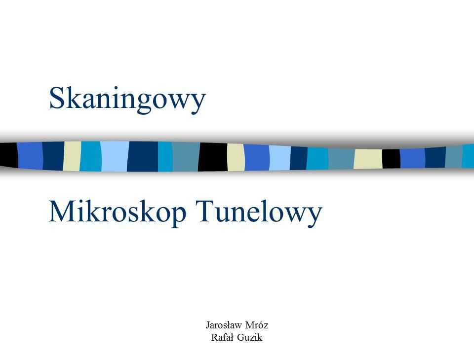 Skaningowy Mikroskop Tunelowy Jarosław Mróz Rafał Guzik