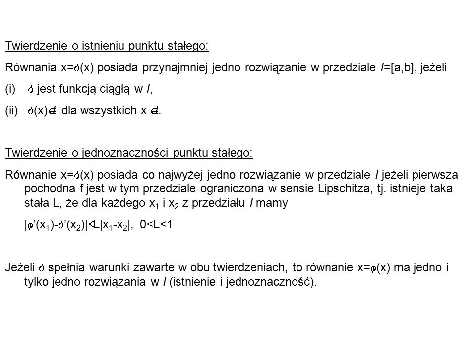 y x (0) x x (1) x (2) y x (0) x x (1) x (2) y x (0) x x (1) x (2) y x (0) x x (1) x (2) Zbieżność jednostajna (0<  '(x)<1) Zbieżność oscylacyjna (0>  '(x)>-1) Rozbieżność (|  '(x)|>1)