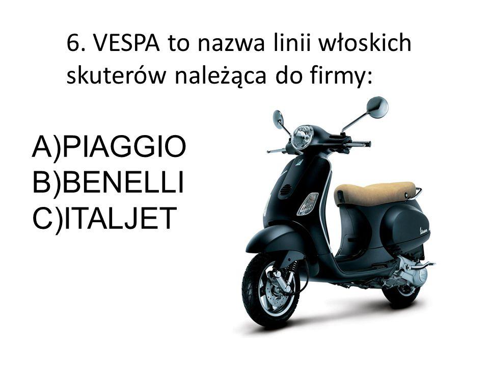 6. VESPA to nazwa linii włoskich skuterów należąca do firmy: A)PIAGGIO B)BENELLI C)ITALJET