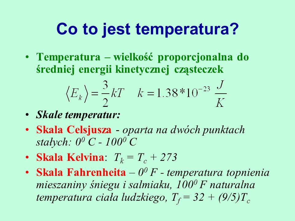Co to jest temperatura? Temperatura – wielkość proporcjonalna do średniej energii kinetycznej cząsteczek Skale temperatur: Skala Celsjusza - oparta na