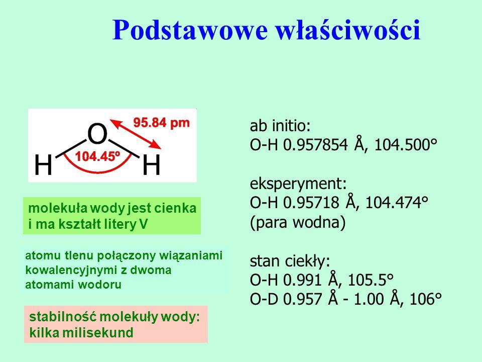 Podstawowe właściwości atomu tlenu połączony wiązaniami kowalencyjnymi z dwoma atomami wodoru ab initio: O-H 0.957854 Å, 104.500° eksperyment: O-H 0.9