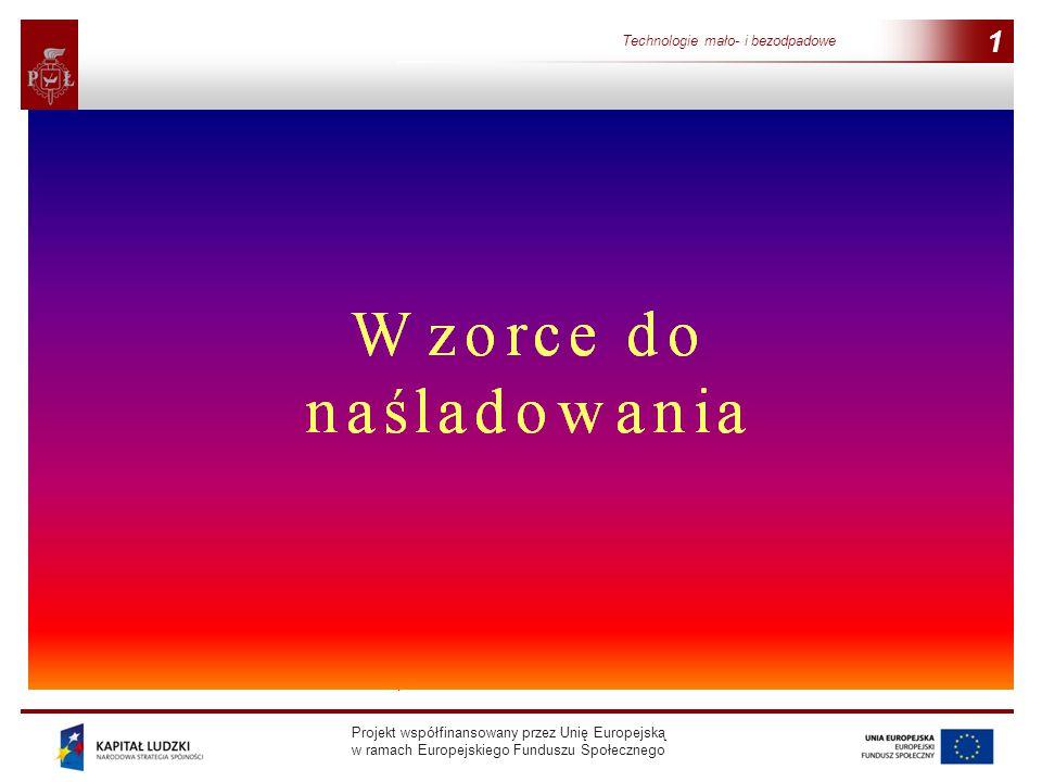 Projekt współfinansowany przez Unię Europejską w ramach Europejskiego Funduszu Społecznego 1 Technologie mało- i bezodpadowe 1