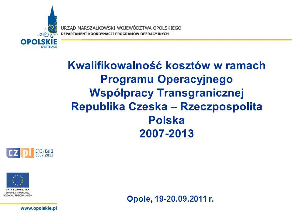 Kwalifikowalność kosztów w ramach Programu Operacyjnego Współpracy Transgranicznej Republika Czeska – Rzeczpospolita Polska 2007-2013 Opole, 19-20.09.2011 r.