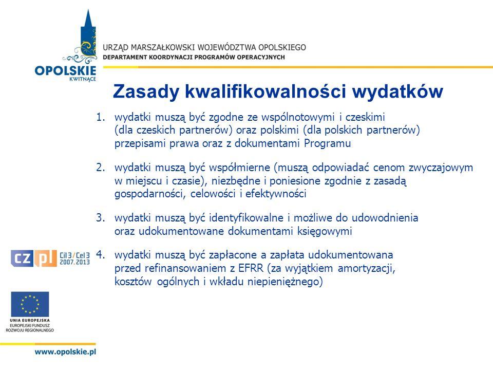 Zasady kwalifikowalności wydatków 1.wydatki muszą być zgodne ze wspólnotowymi i czeskimi (dla czeskich partnerów) oraz polskimi (dla polskich partnerów) przepisami prawa oraz z dokumentami Programu 2.wydatki muszą być współmierne (muszą odpowiadać cenom zwyczajowym w miejscu i czasie), niezbędne i poniesione zgodnie z zasadą gospodarności, celowości i efektywności 3.wydatki muszą być identyfikowalne i możliwe do udowodnienia oraz udokumentowane dokumentami księgowymi 4.wydatki muszą być zapłacone a zapłata udokumentowana przed refinansowaniem z EFRR (za wyjątkiem amortyzacji, kosztów ogólnych i wkładu niepieniężnego)