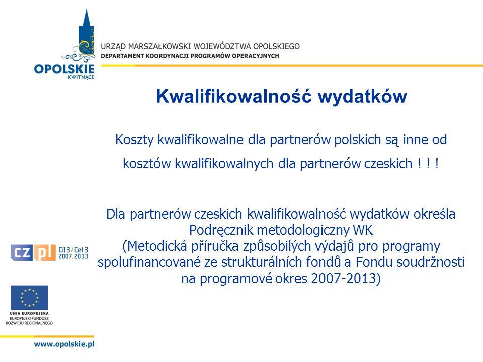 Kwalifikowalność wydatków Koszty kwalifikowalne dla partnerów polskich są inne od kosztów kwalifikowalnych dla partnerów czeskich .