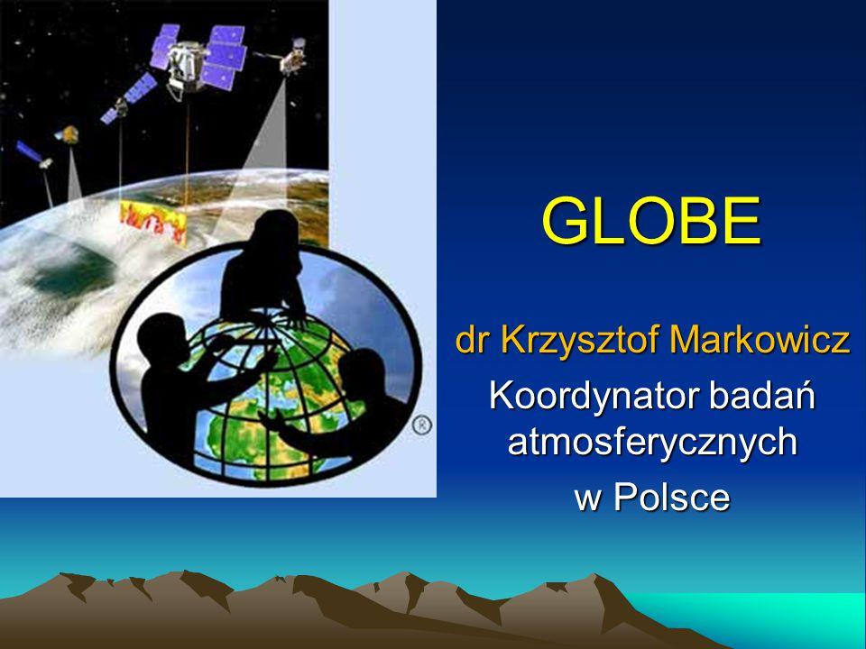 GLOBE dr Krzysztof Markowicz Koordynator badań atmosferycznych w Polsce