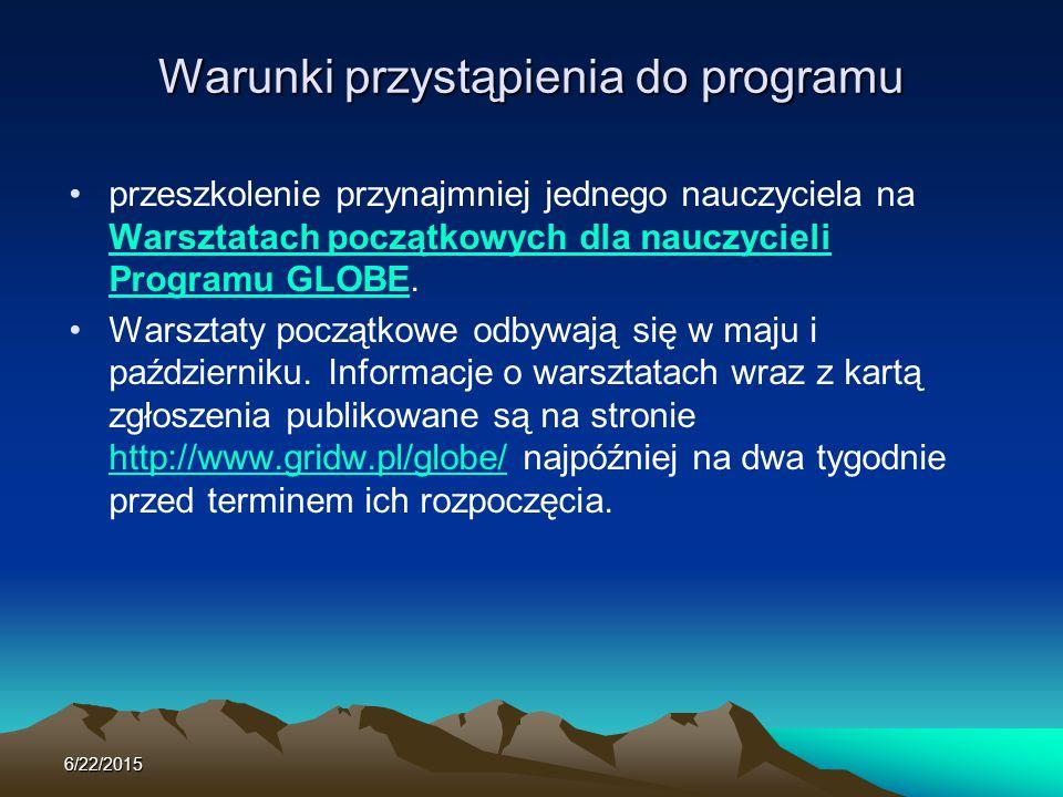 Warunki przystąpienia do programu przeszkolenie przynajmniej jednego nauczyciela na Warsztatach początkowych dla nauczycieli Programu GLOBE. Warsztata