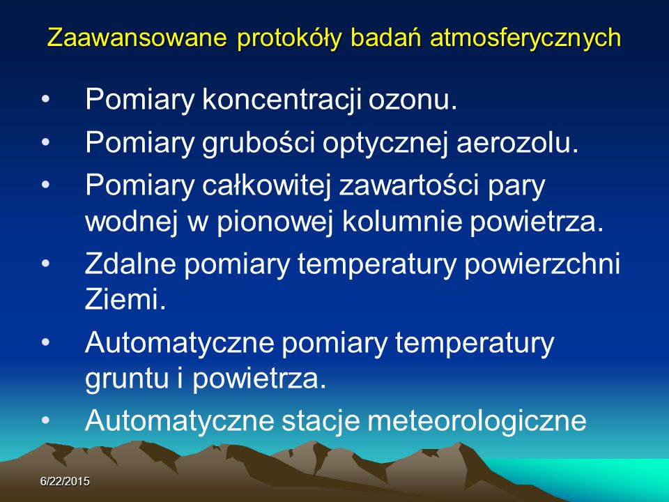 6/22/2015 Zaawansowane protokóły badań atmosferycznych Pomiary koncentracji ozonu. Pomiary grubości optycznej aerozolu. Pomiary całkowitej zawartości