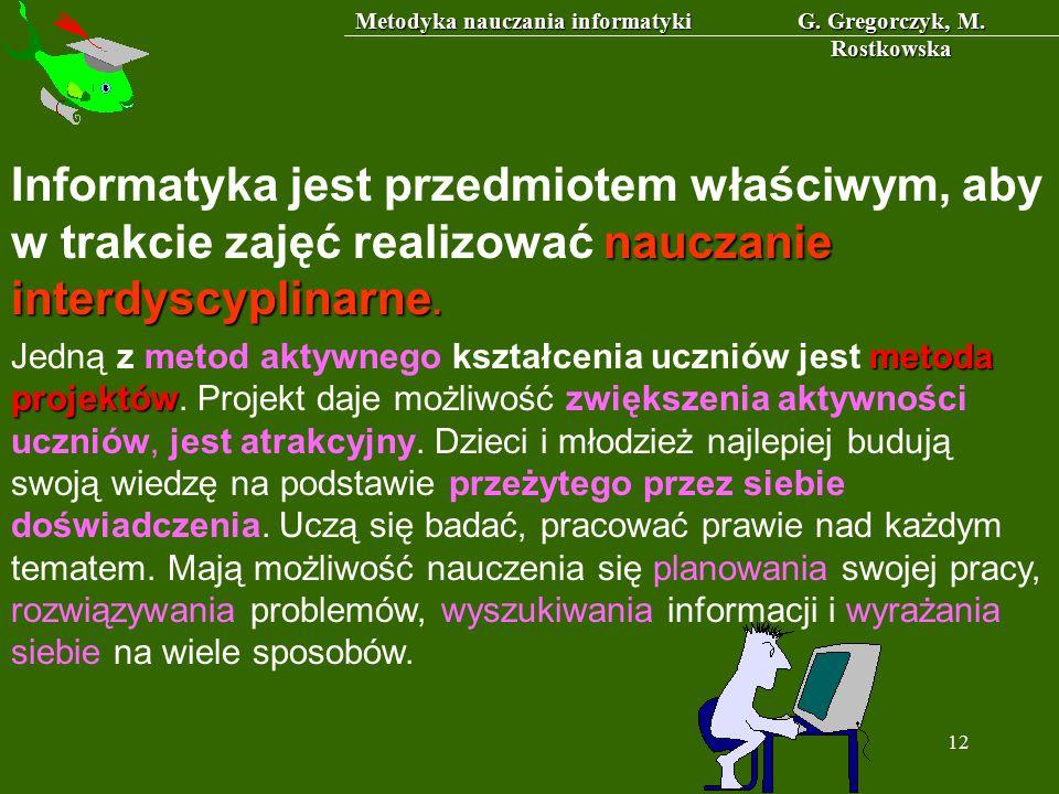 Metodyka nauczania informatyki G. Gregorczyk, M. Rostkowska 12 nauczanie interdyscyplinarne.