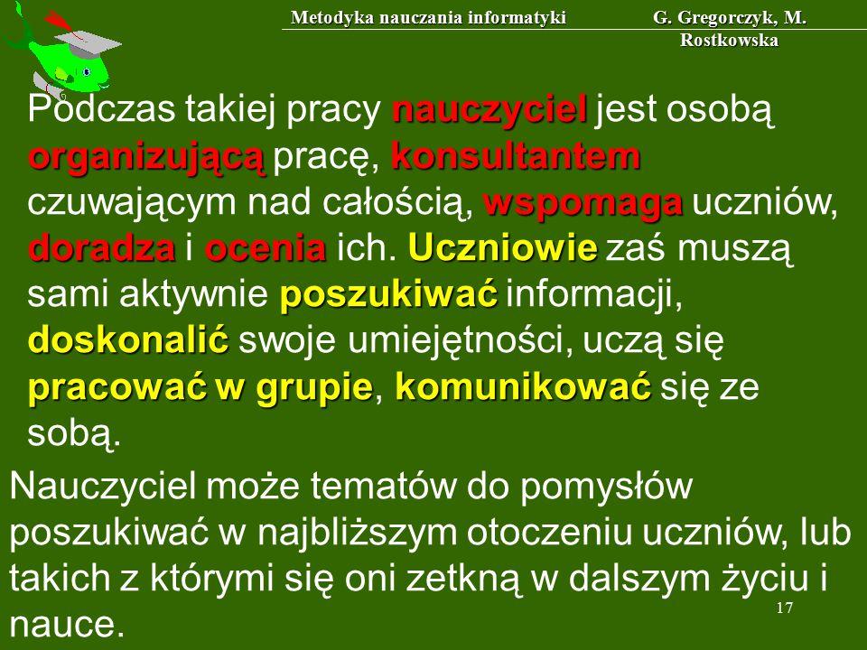 Metodyka nauczania informatyki G. Gregorczyk, M. Rostkowska 17 nauczyciel organizującąkonsultantem wspomaga doradzaoceniaUczniowie poszukiwać doskonal