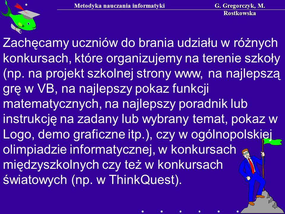 Metodyka nauczania informatykiG. Gregorczyk, M. Rostkowska 21 Zachęcamy uczniów do brania udziału w różnych konkursach, które organizujemy na terenie