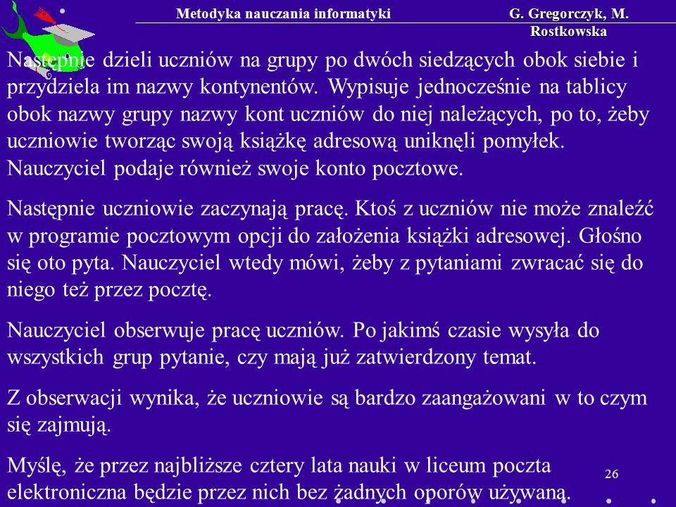 Metodyka nauczania informatykiG. Gregorczyk, M. Rostkowska 26 Następnie dzieli uczniów na grupy po dwóch siedzących obok siebie i przydziela im nazwy