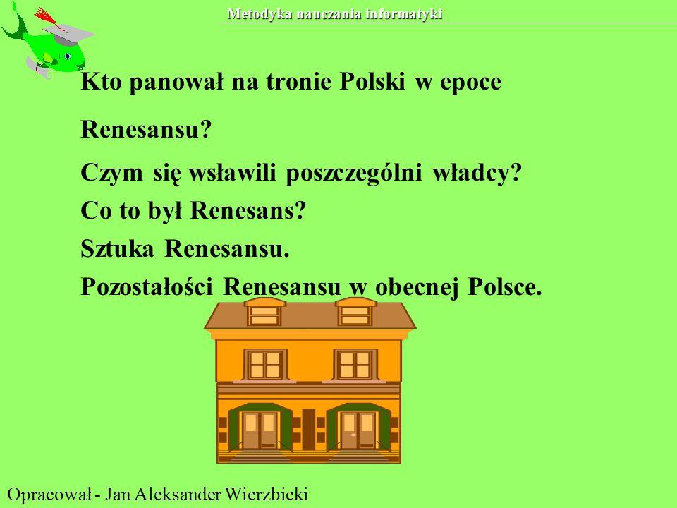Metodyka nauczania informatyki Kto panował na tronie Polski w epoce Renesansu.