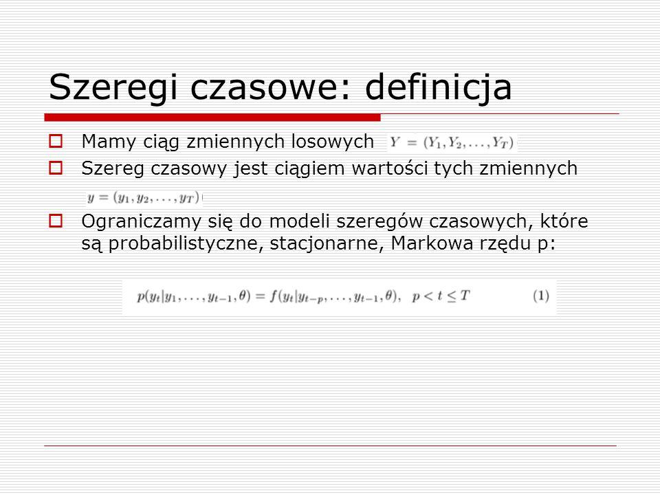 Szeregi czasowe: definicja  Mamy ciąg zmiennych losowych  Szereg czasowy jest ciągiem wartości tych zmiennych  Ograniczamy się do modeli szeregów czasowych, które są probabilistyczne, stacjonarne, Markowa rzędu p: