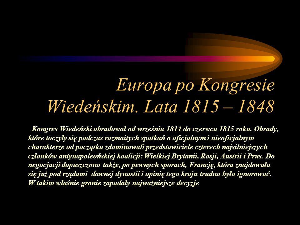 Europa po Kongresie Wiedeńskim. Lata 1815 – 1848 Kongres Wiedeński obradował od września 1814 do czerwca 1815 roku. Obrady, które toczyły się podczas